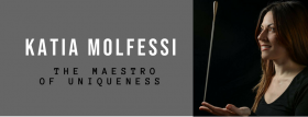 KATIA MOLFESSI: THE MAESTRO OF UNIQUENESS. [Picture Description. On the left is written the title and on the right there is a picture of Katia Molfessi that balance the maestro's baton on her finger.]